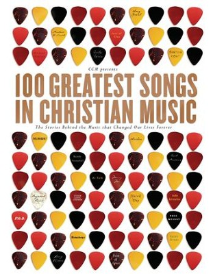 100 Greatest Songs in Christian Music: The Stories Behind the Music that Changed Our Lives Forever - eBook  -