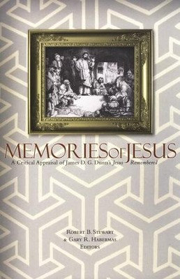 Memories of Jesus: A Critical Appraisal of James D.G. Dunn's Quest for the Historical Jesus  -     Edited By: Robert B. Stewart, Gary R. Habermas     By: Edited by Robert B. Stewart & Gary R. Habermas
