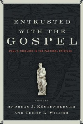 Entrusted with the Gospel: Paul's Theology in the Pastoral Epistles  -     Edited By: Andreas J. Kostenberger, Terry L. Wilder     By: Andreas J. Kostenberger & Terry L. Wilder, eds.