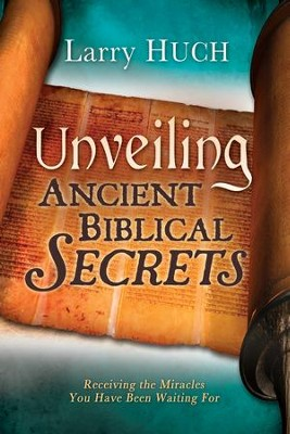 Unveiling Ancient Biblical Secrets - eBook  -     By: Larry Huch