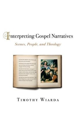Interpreting Gospel Narratives: Scenes, People, and Theology  -     By: Timothy Wiarda