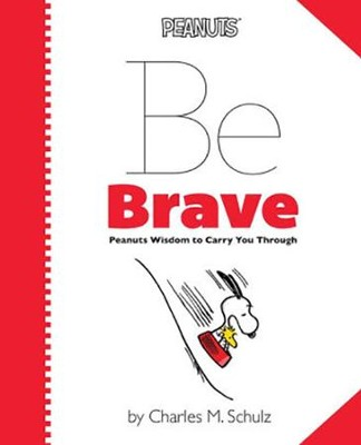 Peanuts: Be Brave: Peanuts Wisdom to Carry You Through  -     By: Charles M. Schulz