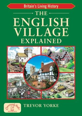 The English Village Explained: Britain's Living History - eBook  -     By: Trevor Yorke
