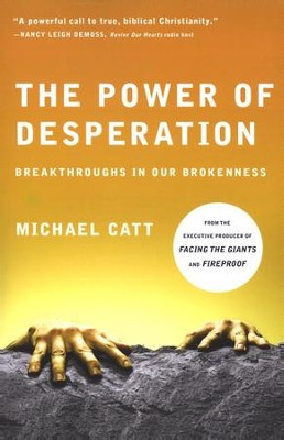 The Power of Desperation: Breakthroughs in Our Brokenness  -     By: Michael Catt