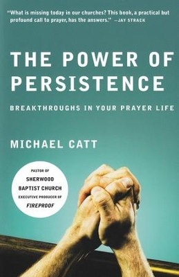 The Power of Persistence: Breakthroughs in Your Prayer Life  -     By: Michael Catt