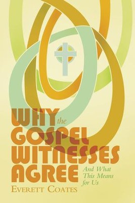Why the Gospel Witnesses Agree: And What This Means for Us - eBook  -     By: Everett Coates