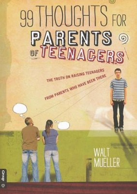 99 Thoughts for Parents of Teenagers  -     By: Walt Mueller