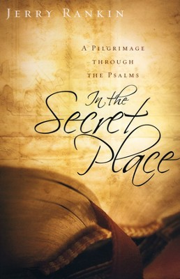 In the Secret Place: A Pilgrimage Through the Psalms  -     By: Jerry Rankin