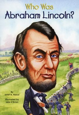 Who Was Abraham Lincoln?  -     By: Janet Pascal