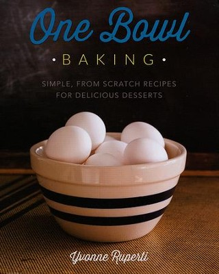 One Bowl Baking   -     By: Yvonne Ruperti