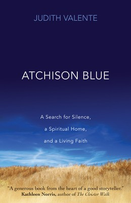 Atchison Blue: A Search for Silence, a Spiritual Home, and a Living Faith - eBook  -     By: Judith Valente