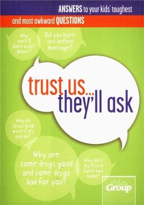 Trust Us...They'll Ask: Answers to Your Kids' Toughest and Most Awkward Questions  -