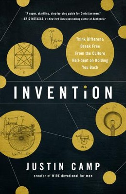Invention: Think Different, Break Free from the Culture Hell-Bent on Holding You Back  -     By: Justin Camp