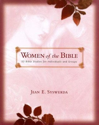 Women of the Bible: 52 Bible Studies for Individuals and Groups  -     By: Jean E. Syswerda