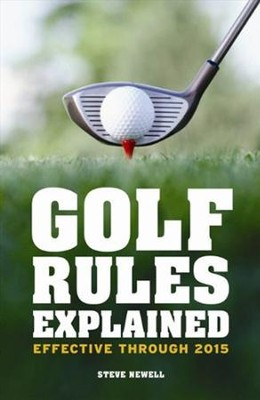 Golf Rules Explained: Effective Through 2015  -     By: Steve Newell