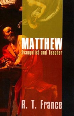 Matthew: Evangelist and Teacher   -     By: R.T. France