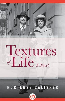 Textures of Life: A Novel - eBook  -     By: Hortense Calisher