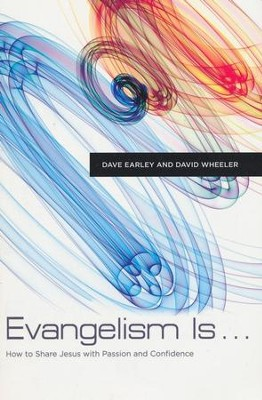 Evangelism Is . . . : How to Share Jesus with Passion   and Confidence  -     By: Dave Earley, David Wheeler