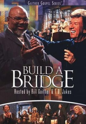 Build a Bridge, DVD   -     By: Bill Gaither, T.D. Jakes