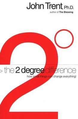The 2-Degree Difference: How Small Things Can Change Everything!  -     By: John Trent Ph.D.
