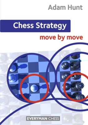Chess Strategy: Move by Move  -     By: Adam Hunt