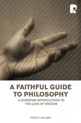 Faithful Guide To Philosophy, A: A Christian Introduction To The Love Of Wisdom - eBook  -     By: Peter S Williams