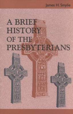 A Brief History of the Presbyterians    -     By: James H. Smylie