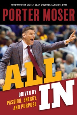 All In: Driven by Passion, Energy, and Purpose   -     By: Porter Moser