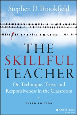 The Skillful Teacher: On Technique, Trust, and Responsiveness in the Classroom (Revised)  -     By: Stephen D. Brookfield
