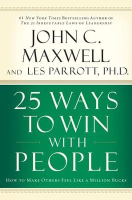 25 Ways to Win with People: How to Make Others Feel Like a Million Bucks - eBook  -     By: John C. Maxwell, Dr. Les Parrott