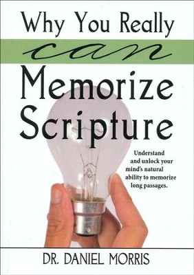 Why You Really Can Memorize Scripture: Understand and unlock your mind's natural ability to memorize long passages  -     By: Dr. Daniel Morris