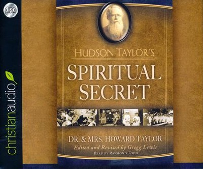 Hudson Taylor's Spiritual Secret--Unabridged Audiobook on CD  -     Narrated By: Raymond Todd     Edited By: Gregg Lewis     By: Howard Taylor