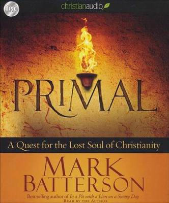 Primal: A Quest for the Lost Soul of Christianity Unabridged Audiobook on CD  -     Narrated By: Mark Batterson     By: Mark Batterson