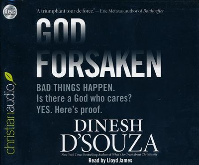 Godforsaken: Bad Things Happen. Is there a God who cares? Yes. Here's proof. - Unabridged Audiobook  [Download] -     By: Dinesh D'Souza