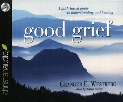Good Grief: Turning the Showers of Disappointment and Pain into Sunshine Unabridged Audiobook on CD  -     Narrated By: Arthur Morey     By: Granger Westberg