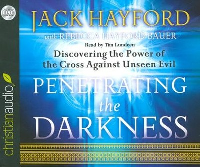Penetrating the Darkness: Discovering the Power of the Cross Against Unseen Evil Unabridged Audiobook on CD  -     Narrated By: Tim Lundeen     By: Jack Hayford