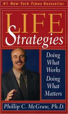 Life Strategies: Doing What Works, Doing What Matters - eBook  -     By: Phillip C. McGraw