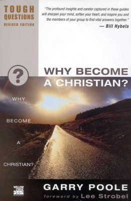 Why Become a Christian? Tough Questions, Revised Edition  -     By: Garry Poole