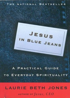 Jesus in Blue Jeans: A Practical Guide to Everyday Spirituality - eBook  -     By: Laurie Beth Jones