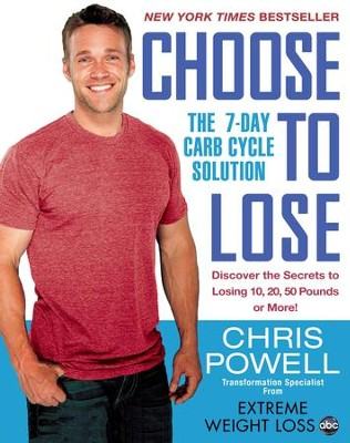 Choose to Lose: The 7-Day Carb Cycle Solution - eBook  -     By: Chris Powell