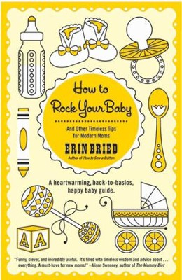 How to Rock Your Baby: And Other Timeless Tips for Modern Moms - eBook  -     By: Erin Bried