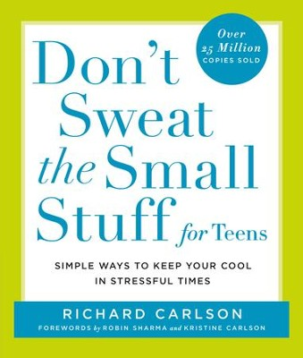 Don't Sweat the Small Stuff for Teens: Simple Ways to Keep Your Cool in Stressful Times - eBook  -     By: Richard Carlson