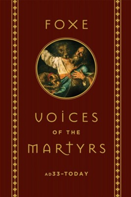 Voices of the Martyrs: AD 33 to Today  -     By: John Foxe