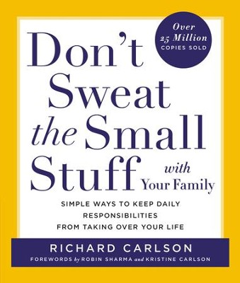 Don't Sweat the Small Stuff with Your Family: Simple Ways to Keep Daily Responsibilities and Household Chaos From Taking Over Your Life - eBook  -     By: Richard Carlson