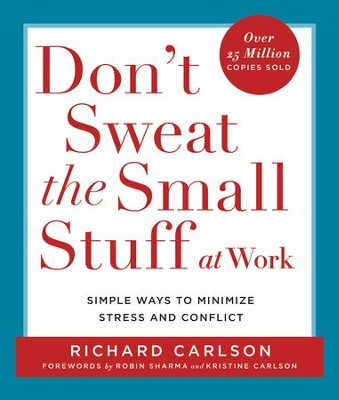 Don't Sweat the Small Stuff at Work: Simple Ways to Minimize Stress and Conflict While Bringing Out the Best in Yourself and Others - eBook  -     By: Richard Carlson