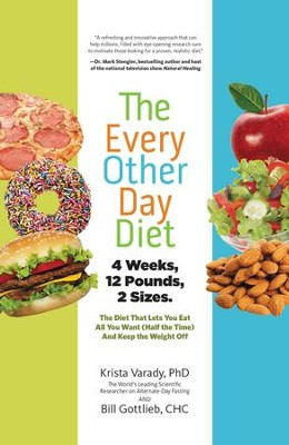 The Every-Other-Day Diet: The Diet That Lets You Eat All You Want (Half the Time) and Keep the Weight Off - eBook  -     By: Krista Varady