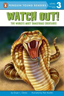 Watch Out! The World's Most Dangerous Creatures  -     By: Ginjer L. Clarke     Illustrated By: Pete Mueller