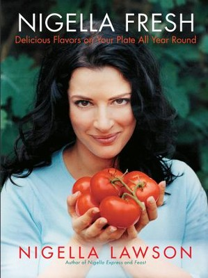 Nigella Fresh: Delicious Flavors on Your Plate All Year Round - eBook  -     By: Nigella Lawson