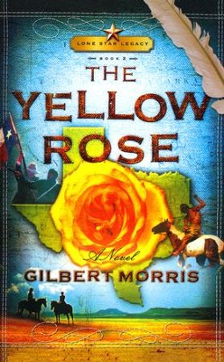The Yellow Rose, Lonestar Legacy Series #2   -     By: Gilbert Morris