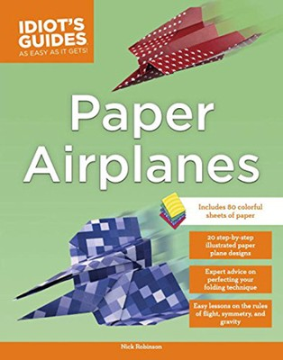 Idiot's Guides: Paper Airplanes  -     By: Nick Robinson